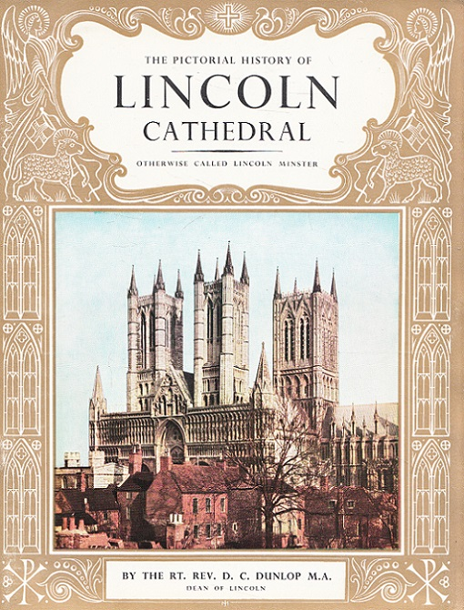 The Pictorial History of Lincoln Cathedral - Otherwise called Lincoln Minster
