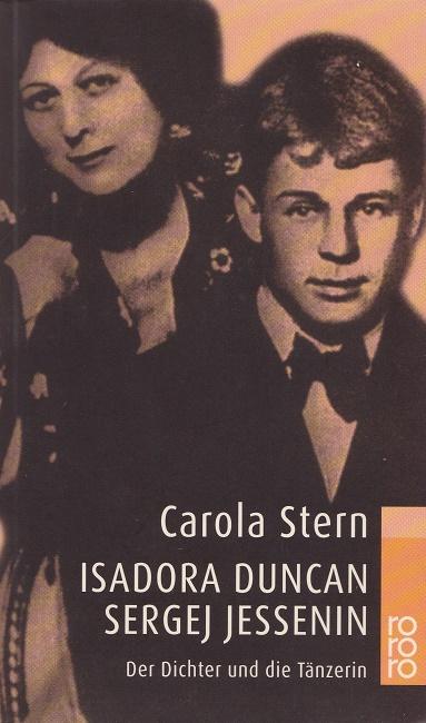 Isadora Duncan und Sergej Jessenin : Der Dichter und die Tänzerin.