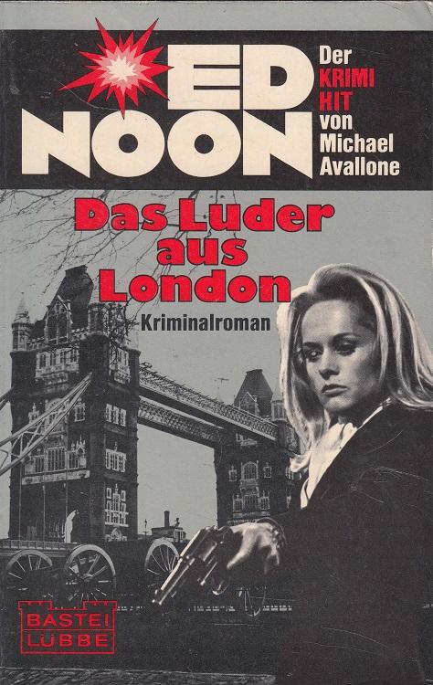 Das Luder aus London [Ins Dt. übertr. von Martin Stokelj] / Bastei Lübbe ; Nr. 34013 : Ed Noon