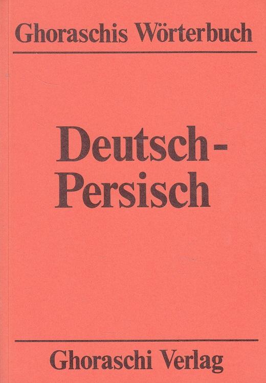 Ghoraschis Wörterbuch deutsch-persisch - [Wörterbuch deutsch-persisch]