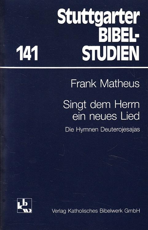 Singt dem Herrn ein neues Lied : die Hymnen Deuterojesajas. Stuttgarter Bibelstudien ; 141