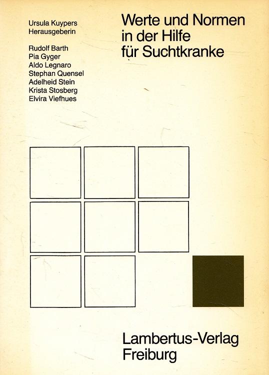 Werte und Normen in der Hilfe für Suchtkranke. Ursula Kuypers Hrsg. Mit Beitr. von Rudolf Barth ...