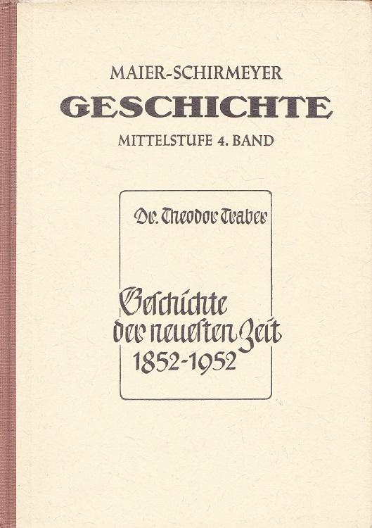 Traber, Theodor und Albert Maier: Geschichte der neuesten Zeit von 1852 bis 1952 - Lehrbuch der Geschichte Mittelstufe Band 4