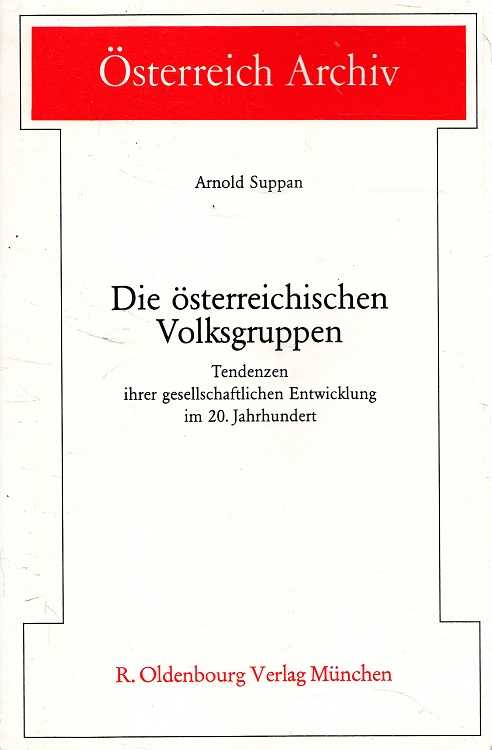 Die österreichischen Volksgruppen : Tendenzen ihrer gesellschaftl. Entwicklung im 20. Jh. Österreich-Archiv