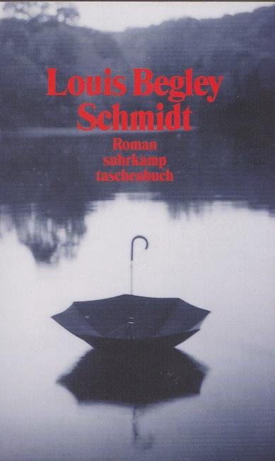 Begley, Louis: Schmidt Aus dem Amerikan. von Christa Krüger / Suhrkamp-Taschenbuch ; 3000.