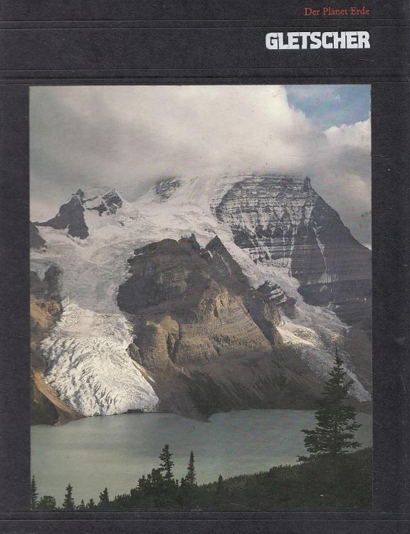 Gletscher - Der Planet Erde; Time-Life-Bücher Red. d. Time-Life Bücher. [Red.-Stab d. Bd. Carol Forsyth Mickey. Aus d. Engl. übertr. von Birgit Ress-Bohusch]