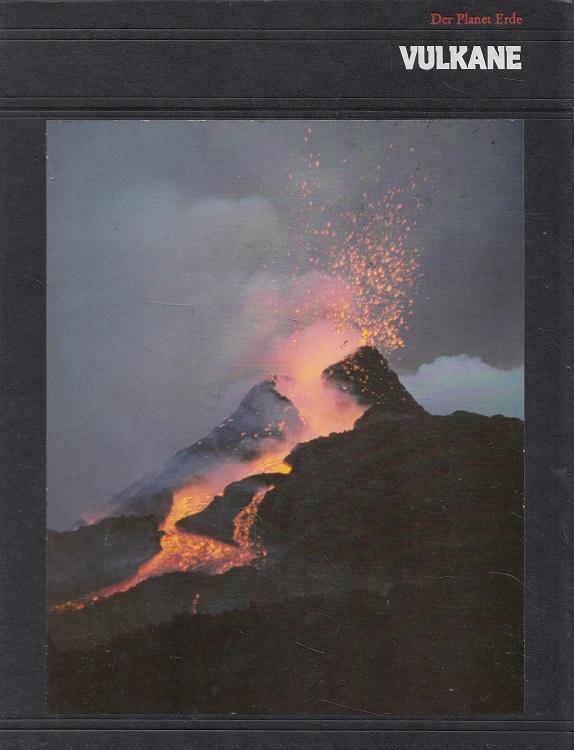 Lewis, Thomas A. (Red.): Vulkane - Der Planet Erde; Time-Life-Bücher [Red.-Stab d. Bd. Thomas A. Lewis ... Aus d. Engl. übertr. von Birgit Ress-Bohusch]