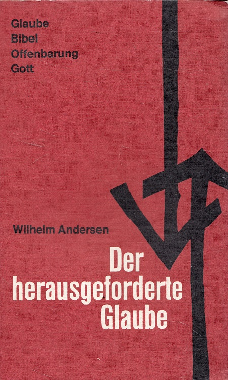 Andersen, Wilhelm: Der herausgeforderte Glaube : ein Beitrag zur theologischen Grundlagenbesinnung heute.