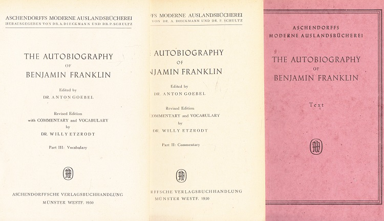 The Autobiography of Benjamin Franklin (Text, Vocabulary, Commentary) Ed. by Anton Goebel. Rev. ed. with commentary and vocabulary by Willy Etzrodt / Aschendorffs moderne Auslandsbücherei