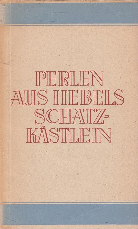 Hebel, Johann Peter und Georg Nowottnick: Perlen aus Hebels Schatzkästlein. [Ausgew. u. eingel. von Georg Nowottnick] / Kleine deutsche Sammlung : Reihe Erzählungen und Novellen ; Bdch. 1