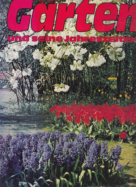 Der Garten und seine Jahreszeiten. Xenia Field. [Übers. ins Dt. u. Bearb.: Georg E. Siebeneicher] 1. Aufl., 1. - 20. Tsd.