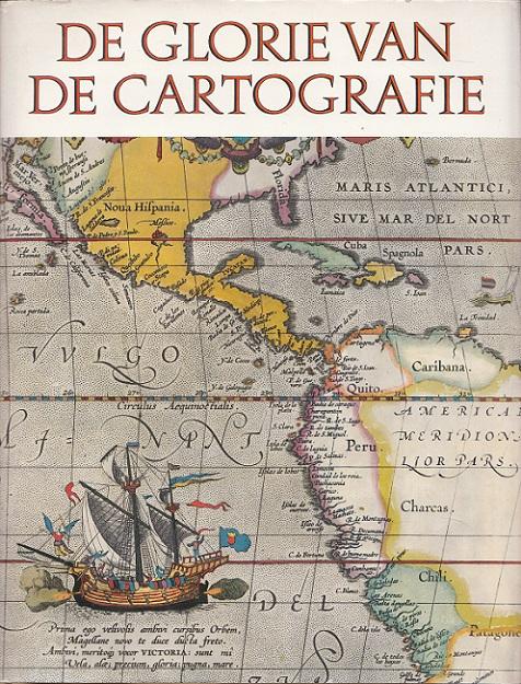 De Glorie van de Cartografie. Een geillustreed overzicht van kaarten en kaartenmakers.