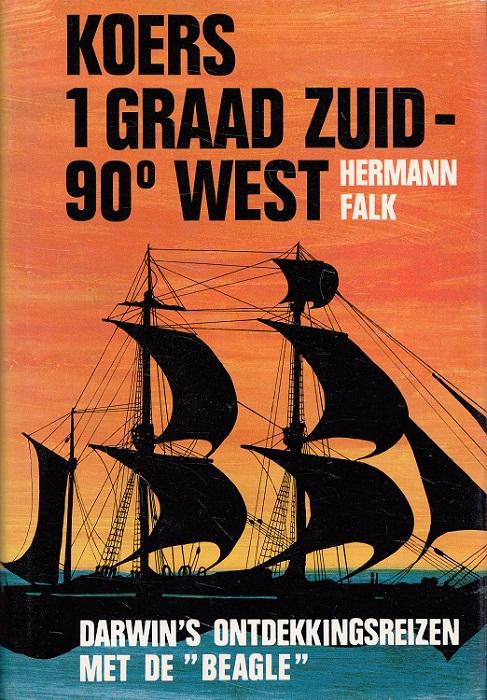 Falk, Hermann und Charles Darwin: Koers 1 Graad Zuid - 90 ° West: Darwin's ontdekkingsreizen met de Beagle