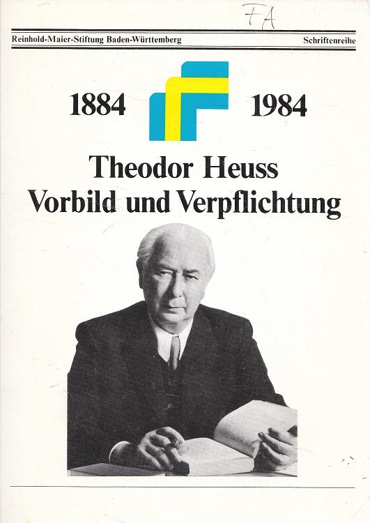 Theodor Heuss, Vorbild und Verpflichtung : 1884 - 1984. [Hrsg.: Reinhold-Maier-Stiftung Baden-Württemberg] / Reinhold-Maier-Stiftung: Schriftenreihe der Reinhold-Maier-Stiftung ; Nr. 16