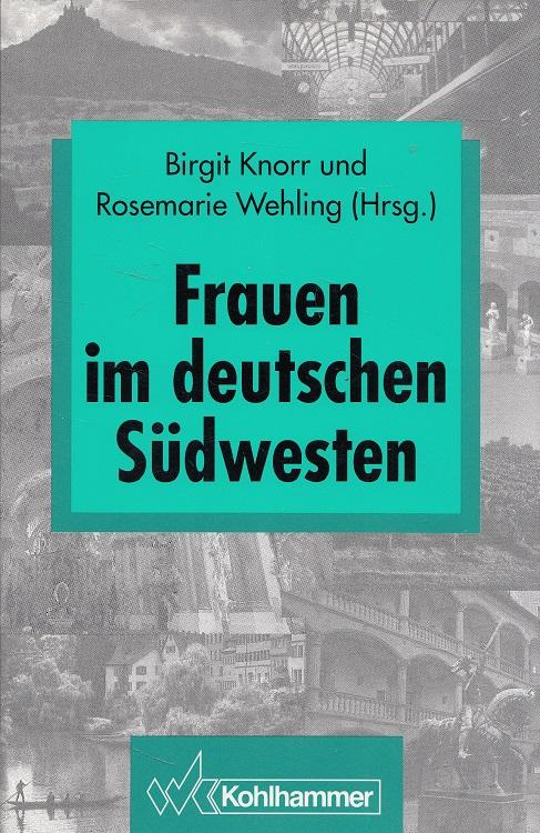 Knorr, Birgit: Frauen im deutschen Südwesten. hrsg. von Birgit Knorr und Rosemarie Wehling / Schriften zur politischen Landeskunde Baden-Württembergs ; Bd. 20