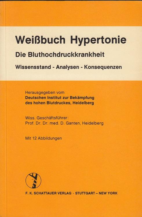 Weissbuch Hypertonie : die Bluthochdruckkrankheit ; Wissensstand, Analysen, Konsequenzen. hrsg. vom Dt. Inst. zur Bekämpfung d. Hohen Blutdruckes, Heidelberg