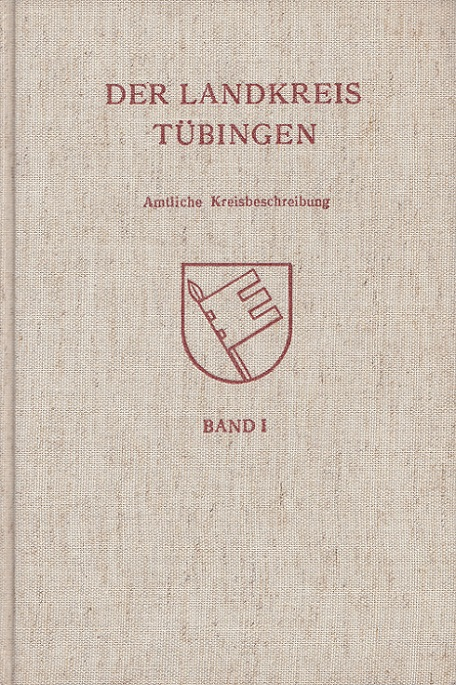 Staatliche Archivverwaltung Baden-Württemberg (Hrsg.): Der Landkreis Tübingen - Amtliche Kreisbeschreibung I: Allgemeiner Teil Die Stadt- und Landkreise in Baden-Württemberg
