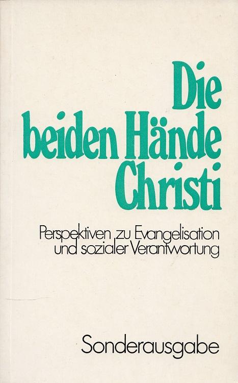 Die beiden Hände Christi : Perspektiven zu Evangelisation und sozialer Verantwortung. / ABC-Team ; 922 : Glauben u. Denken