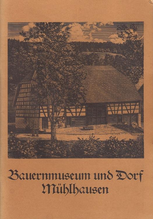 Bauernmuseum und Dorf Mühlhausen Festschrift aus Anlaß des 10jährigen Jubiläums des Museums in Mühlhausen