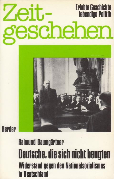 Deutsche, die sich nicht beugten - Widerstand gegen den Nationalsozialismus in Deutschland Zeitgeschehen - Erlebte Geschichte lebendige Politik