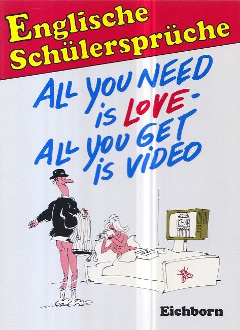 Englische Schülersprüche : All you need is love - all you get is video.