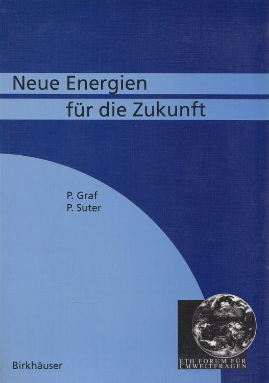 Neue Energien für die Zukunft. / ETH-Forum für Umweltfragen