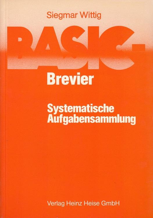 BASIC-Brevier - Systematische Aufgabensammlung : 207 Aufgaben mit kommentierten Lösungsprogrammen und zahlreichen Lösungsvarianten  4. Aufl. - Wittig, Siegmar
