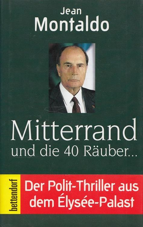 Mitterrand und die 40 Räuber ... Aus dem Franz. von Karin Boden und Monique Lütgens