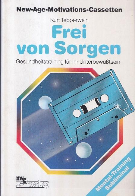 Frei von Sorgen : Gesundheitstraining für ihr Unterbewusstsein. / New - age - Motivations - Cassetten ; 667.