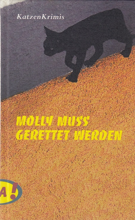 Molly muss gerettet werden. aus dem Amerikan. von Brigitta Merschmann. [Mit Zeichn. von Isabel Kreitz] / OhA!; KatzenKrimis