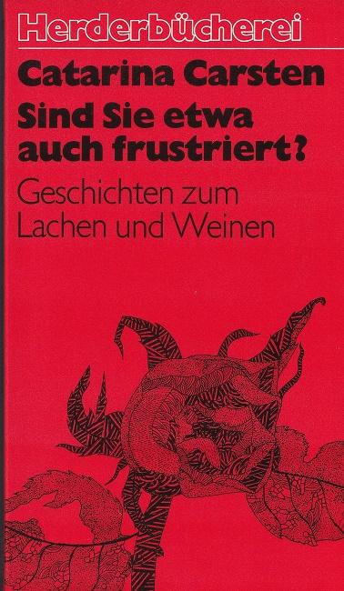 Sind Sie etwa auch frustriert? : Geschichten zum Lachen und Weinen. / Herderbücherei ; Bd. 887.