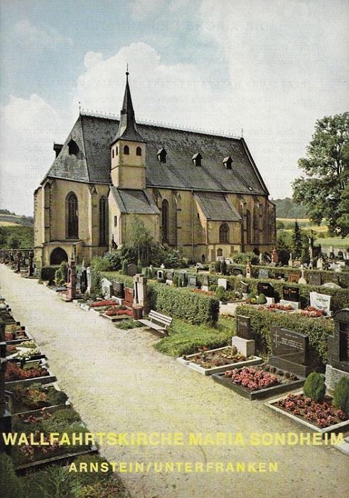Die Kirchen zu Arnstein - Wallfahrtskirche Maria Sondheim Bistum Würzburg ; Regierungsbezirk Unterfranken ; Landkreis Main-Spessart. / Kunstführer ; Nr. 1029 1. Aufl.