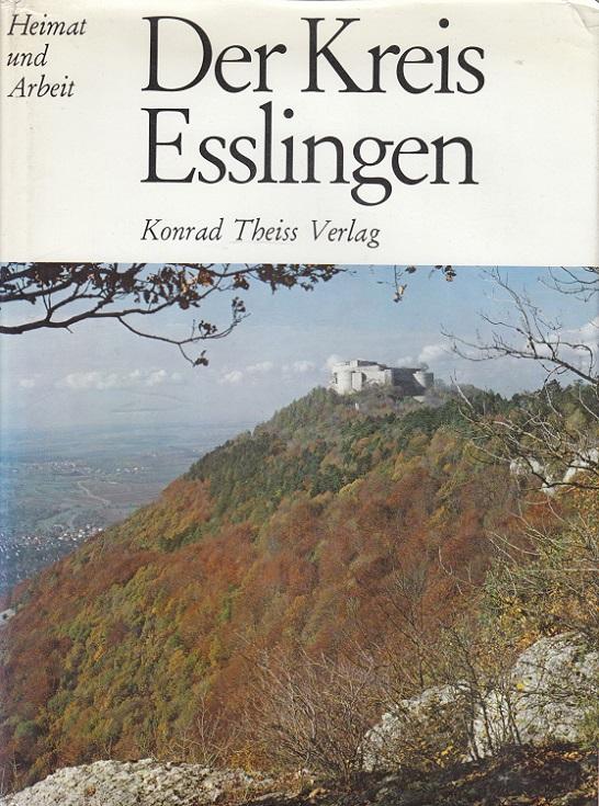 Der Kreis Esslingen. [Hrsg.: Landkreis Esslingen. Red.: Kurt Fauser ...] / Heimat und Arbeit