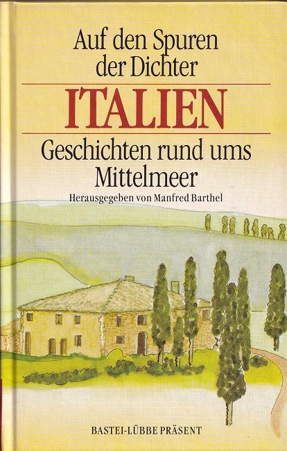 Auf den Spuren der Dichter - Italien. Geschichten rund ums Mittelmeer. Bastei-Lübbe-Präsent ; Bd. 25050.