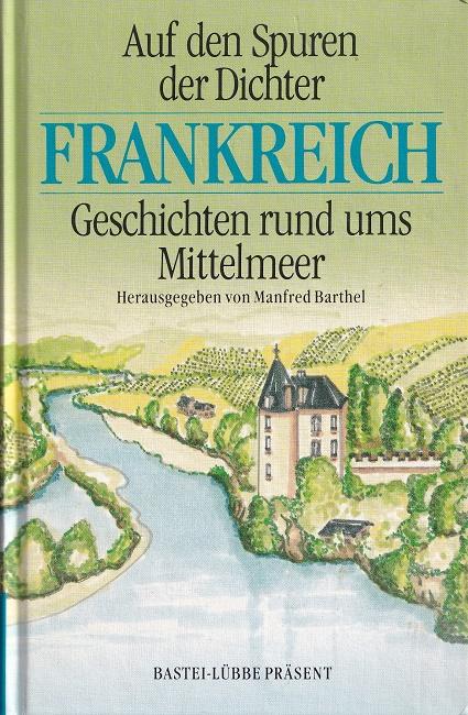 Auf den Spuren der Dichter - Frankreich. Geschichten rund ums Mittelmeer. Bastei-Lübbe-Präsent ; Bd. 25058.