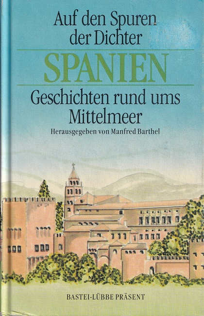 Auf den Spuren der Dichter - Spanien. Geschichten rund ums Mittelmeer. Bastei-Lübbe-Präsent ; Bd. 25057.