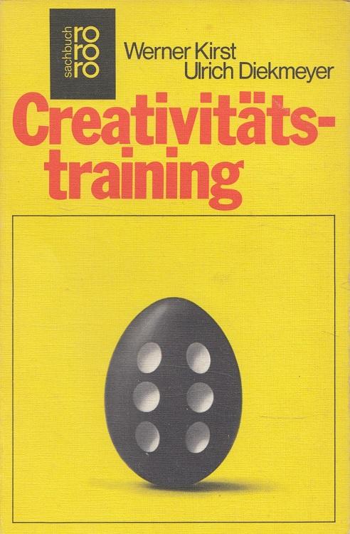 Kirst, Werner und Ulrich Diekmeyer: Creativitätstraining - Die Technik kreativen Verhaltens und produktiver Denkstrategien [Kreativitätstraining] / rororo ; 6827 : rororo-sachbuch [2. Aufl.], 31. - 45. Tsd.