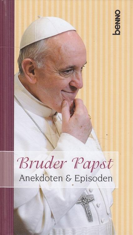 Bruder Papst : Anekdoten & Episoden. [Text: Stefanie Boden]