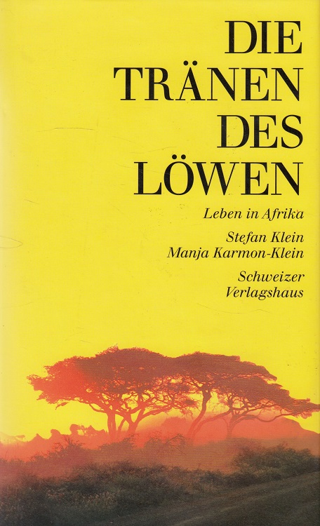 Klein, Stefan und Manja Karmon-Klein: Die Tränen des Löwen : Leben in Afrika. Manja Karmon-Klein (Photos). [Hrsg. von Hans Durrer]