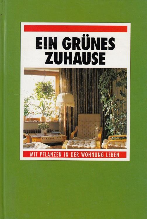 Ein grünes Zuhause - Mit Pflanzen in der Wohnung leben
