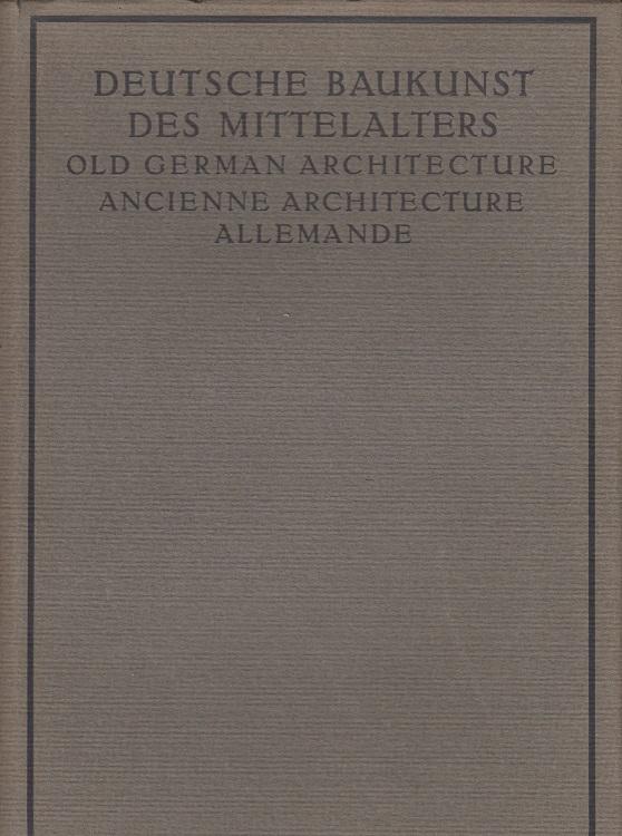 Deutsche Baukunst des Mittelalters und der Renaissance  = Old German Architecture = Ancienne Architecture allemande. Internationale Bibliothek Kunst und Landschaften der Erde Band 1