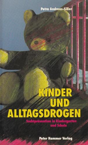 Kinder und Alltagsdrogen : Suchtprävention in Kindergarten und Grundschule.