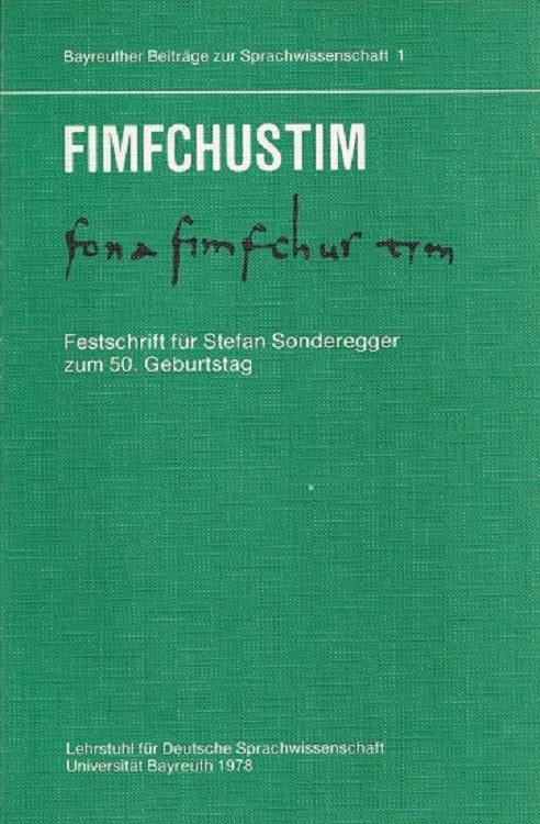 FIMFCHUSTIM ; Festschrift für Stefan Sonderegger zum 50. Geburtstag am 28. Juni 1977. / Bayreuther Beiträge zur Sprachwissenschaft ; Bd. 1.