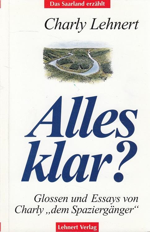 """Alles klar? : Glossen und Essays von Charly """"dem Spaziergänger"""". / Taschenbuch-Reihe """"Das Saarland erzählt"""" ; Nr. 9 1. - 2. Tsd."""