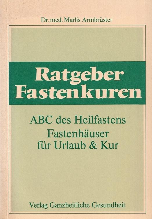 Ratgeber Fastenkuren : ABC des Heilfastens ; Fastenhäuser für Urlaub & Kur.