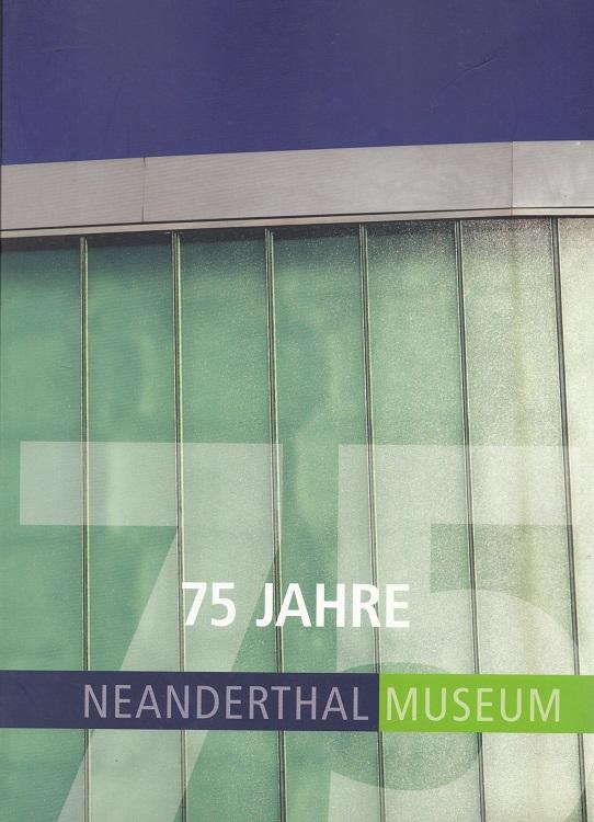 75 Jahre Neanderthal Museum 1937-2012 -  Die Chronik