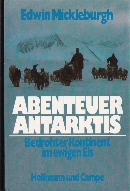 Abenteuer Antarktis : Bedrohter Kontinent im ewigen Eis.