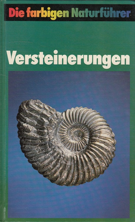 Versteinerungen - Fossilien der Wirbellosen / Die farbigen Naturführer mit Anhang Wirbeltiere und Pflanzen.