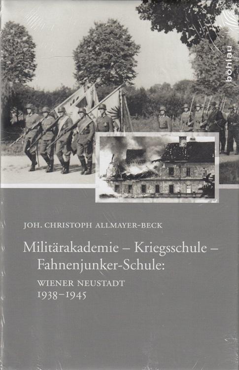 Militärakademie - Kriegsschule - Fahnenjunker-Schule: Wiener Neustadt 1938 - 1945.