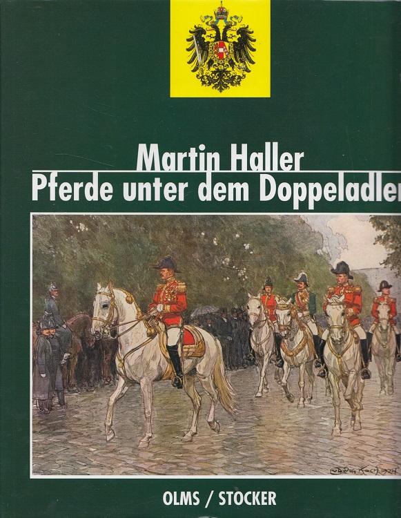 Pferde unter dem Doppeladler - Das Pferd als Kulturträger im Reiche der Habsburger. / Documenta hippologica